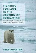 Fighting for Love in the Century of Extinction How Passion & Politics Can Stop Global Warming