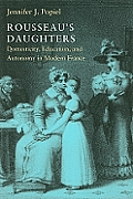 Rousseau's Daughters: Domesticity, Education, and Autonomy in Modern France