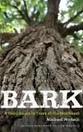 Bark A Field Guide to Trees of the Northeast