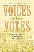 Voices Without Votes: Women and Politics in Antebellum New England (Revisiting New England: The New Regionalism)