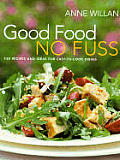 Good Food No Fuss 150 Recipes & Ideas For Easy to Cook Dishes