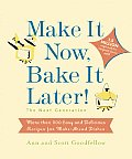 Make It Now Bake It Later the Next Generation More Than 200 Easy & Delicious Recipes for Make Ahead Dishes