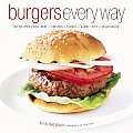 Burgers Every Way 100 Recipes Using Be