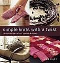 Simple Knits with a Twist Unique Projects for Creative Knitters