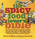 The Spicy Food Lover's Bible: The Ultimate Guide to Buying, Growing, Storing, and Using the Key Ingredients That Give Food Spice, with More Than 250 Recipes from Around the World