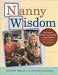 Nanny Wisdom Our Secrets for Raising Healthy Happy Children From Newborns to Preschoolers