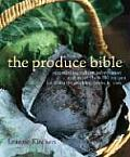 The Produce Bible: Essential Ingredient Information and More Than 200 Recipes for Fruits, Vegetables, Herbs &amp; Nuts Cover