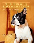The Dog Who Loved Cheerios and Other Tales of Excess