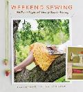 Weekend Sewing More Than 40 Projects & Ideas for Inspired Stitching
