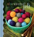 AlterKnits Felt: Imaginative Projects for Knitting and Felting Cover