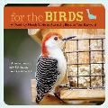 For the Birds A Month By Month Guide to Attracting Birds to Your Backyard
