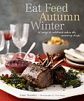 Eat Feed Autumn Winter 30 Ways to Celebrate When the Mercury Drops