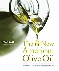 New American Olive Oil Profiles of Artisan Producers & 75 Recipes