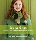 Sewing Green 25 Projects Made with Repurposed & Organic Materials