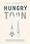 Tom Fitzmorris's Hungry Town: A Culinary History of New Orleans, the City Where Food Is Almost Everything