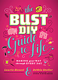 The BUST DIY Guide to Life: Making Your Way through Every Day Cover