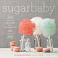 Sugar Baby: Confections, Candies, Cakes & Other Delicious Recipes for Cooking with Sugar Cover