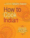 How to Cook Indian: More than 500 Classic Recipes for the Modern Kitchen Cover