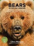 Bears Of The Last Frontier The Adventure of a Lifetime among Alaskas Black Grizzly & Polar Bears