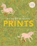Heather Ross Prints: 50+ Designs and 20 Projects to Get You Started Cover