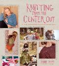 Knitting from the Center Out: An Introduction to Revolutionary Knitting with 28 Modern Projects Cover