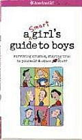 A Smart Girl's Guide to Boys: Surviving Crushes, Staying True to Yourself, & Other (Heart) Stuff (American Girl Library)