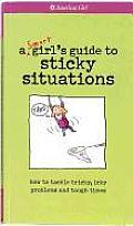 A Smart Girl's Guide To Sticky Situations:  How to Tackle Tricky, Icky Problems and Tough Times (American Girl)