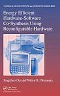 Chapman & Hall/CRC Computer & Information Science #21: Energy Efficient Hardware-Software Co-Synthesis Using Reconfigurable Hardware: Software Co-Synthesis Using Reconfigurable Hardware
