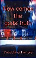 Now Comes the Gods' Truth: A Fictional Encounter