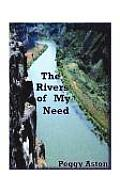 The Rivers of My Need
