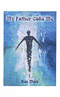My Father Calls Me: One Man's Way Back to God