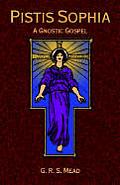 Pistis Sophia: A Gnostoc Gospel