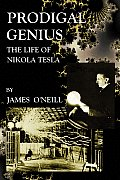 Prodigal Genius The Life Of Nikola Tesla