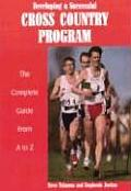 Developing a Successful Cross Country Program: The Complete Guide from A to Z