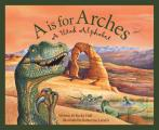 A is for Arches: A Utah Alphabet (Alphabet)
