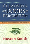 Cleansing The Doors Of Perception The Religious Significance of Entheogenic Plants & Chemicals