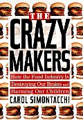 Crazy Makers How The Food Industry Is