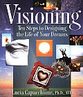 Visioning: Ten Steps to Designing the Life of Your Dreams Cover
