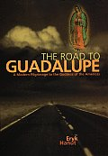 The Road to Guadalupe: A Modern Pilgrimage to the Virgin of the Americas