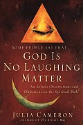 God Is No Laughing Matter: An Artist's Observations and Objections on the Spiritual Path