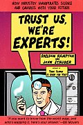 Trust Us We're Experts: How Industry Manipulates Science and Gambles with Your Future Cover