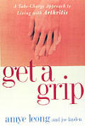 Get a Grip: A Take-Charge Approach to Living with Arthritis