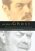 My Father's Ghost: The Return Of My Old Man & Other Second Chances by Suzy Mckee Charnas