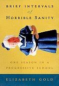 Brief Intervals Of Horrible Sanity One Season in a Progressive School