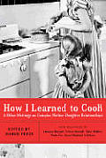 How I Learned to Cook: And Other Writings on Complex Mother-Daughter Relationships Cover
