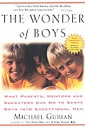 The Wonder of Boys: What Parents, Mentors and Educators Can Do to Shape Boys Into Exceptional Men Cover