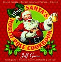Santa's North Pole Cookbook: Classic Christmas Recipes From Saint Nicholas Himself (07 Edition)