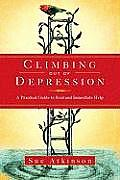 Climbing Out of Depression A Practical Guide to Real & Immediate Help
