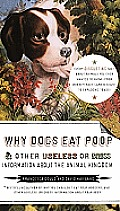 Why Dogs Eat Poop, and Other Useless or Gross Information about the Animal Kingdom Cover