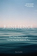 Resilience: How Your Inner Strength Can Set You Free from the Past